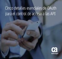 Cinco detalles esenciales de OAuth para el control de acceso a las API