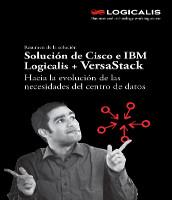Logicalis + VersaStack – Solución de Cisco e IBM. Hacia la evolución de las necesidades del centro de datos.
