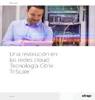 Una revolución en las redes cloud: Tecnología Citrix TriScale