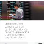 Citrix NetScaler – La base para un centro de datos de próxima generación y una seguridad basada en cloud
