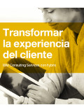 Transformar la experiencia del cliente