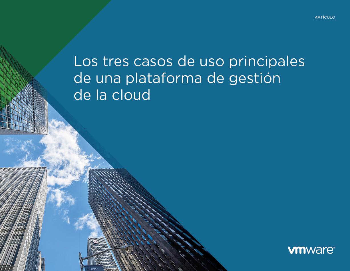 Los tres casos de uso principales de una plataforma de gestión de la cloud