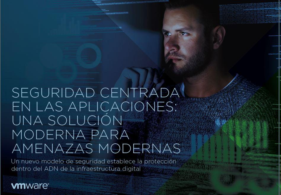 Seguridad centrada en las aplicaciones: una solución moderna para amenazas modernas