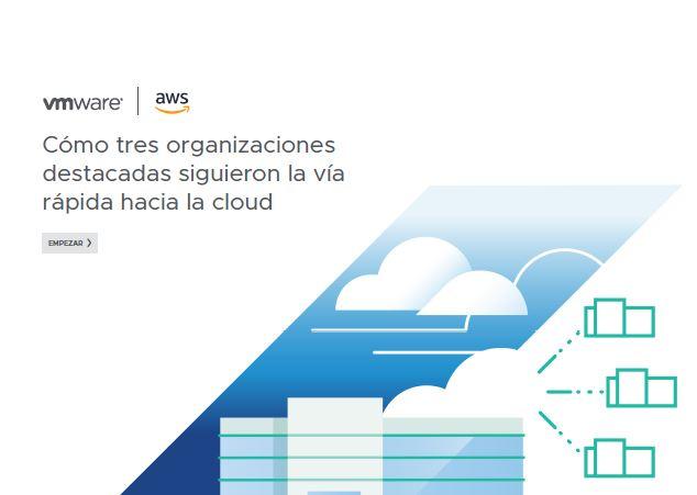 Cómo tres organizaciones destacadas siguieron la vía rápida hacia la cloud