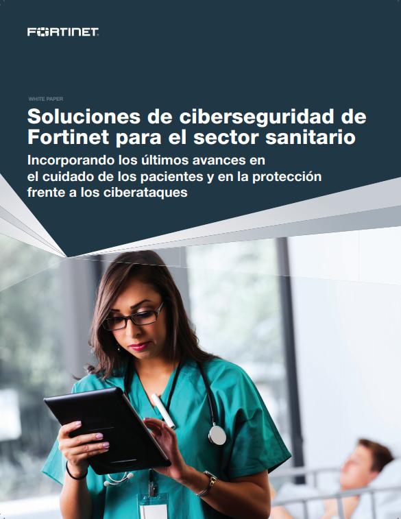 Soluciones de ciberseguridad de Fortinet para el sector sanitario